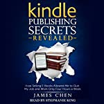 Kindle Publishing Secrets Revealed: How Selling eBooks Allowed Me to Quit My Job and Work Only Four Hours a Week | James Chen