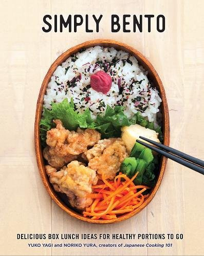 Simply Bento: A Complete Course in Preparing Beautiful Box Lunch Ideas for Healthy Portable Portions by Yuko Yagi, Noriko Yura
