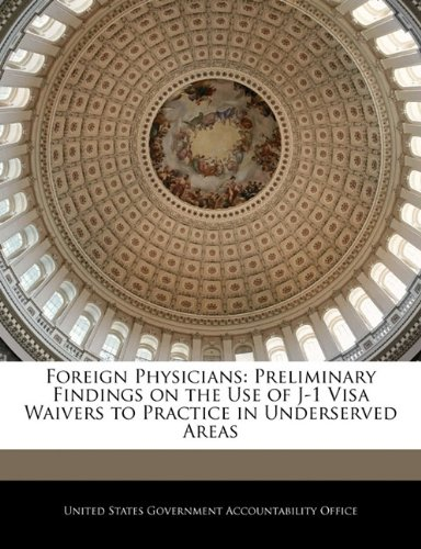 Read Online Foreign Physicians: Preliminary Findings on the Use of J-1 Visa Waivers to Practice in Underserved Areas pdf