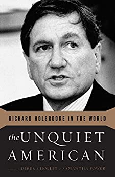 The Unquiet American: Richard Holbrooke in the World by [Chollet, Derek, Power, Samantha]