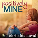 Positively Mine Audiobook by Christine Duval Narrated by Kristen Harlow