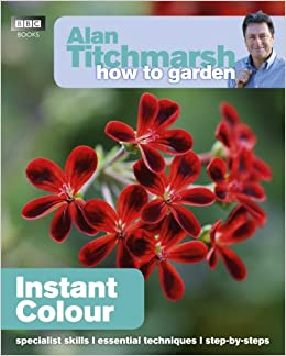 Alan Titchmarsh How to Garden: Instant Colour