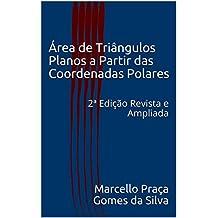 Área de Triângulos Planos a Partir das Coordenadas Polares: 2ª Edição Revista e Ampliada (Portuguese Edition)