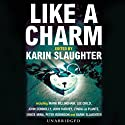 Like a Charm Audiobook by Karin Slaughter (author/editor), Mark Billingham, Lee Child, John Connolly, John Harvey, Lynda La Plante, Denise Mina Narrated by Susan Ericksen