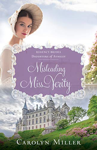 Misleading Miss Verity (Regency Brides: Daughters of Aynsley Book 3) by [Miller, Carolyn]