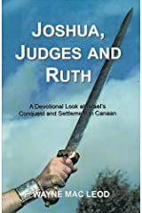 Joshua, Judges and Ruth: A Devotional Look at Israel's Conquest and Settlement in Canaan (Light To My Path Devotional Commentary Series Book 6) Kindle Edition