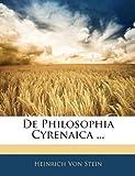 De Philosophia Cyrenaica, Heinrich Von Stein, 1141779145