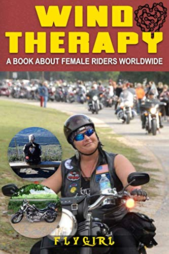 Wind Therapy: A book about Female Riders Worldwide por Flygirl,Debbie Carver