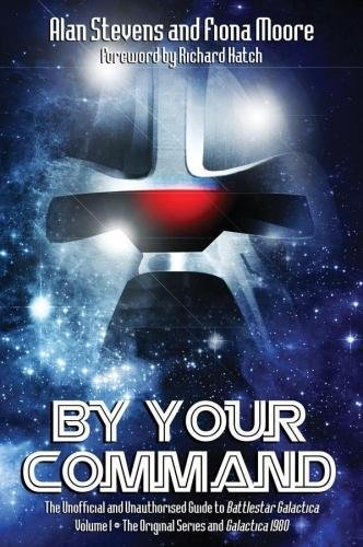 By Your Command Vol 1: The Unofficial and Unauthorised Guide to Battlestar Galactica: Original Series and Galactica (Volume 1) pdf epub
