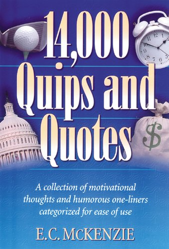 14.000 Quips and Quotes: A Collection of Motivational Thoughts and Humorous One-Liners Categorized for Ease of - Outlets Stores Limerick