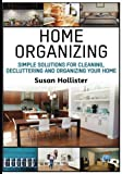 japanese art of organizing - Home Organizing: Simple Solutions For Cleaning, Decluttering and Organizing Your Home (Incredible Home Organizing Guide Filled With Cleaning Decorating and Organization Strategies For Every Room)