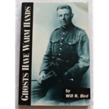 By Will R. Bird - Ghosts Have Warm Hands: A Memoir of the Great War, 1916-1919
