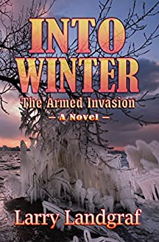 Into Winter: The Armed Invasion (The Four Seasons Book 3) by [Landgraf, Larry]