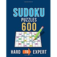 Sudoku 600 Puzzles Hard to Expert: Ultimate Challenge Collection of Sudoku Problems with Two Levels of Difficulty to…