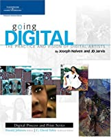 Going Digital: The Practice and Vision of Digital Artists Front Cover