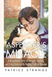 Asperger's Miracle: A Magnificent Story of Struggle, Healing, and Enlightenment by Finding Truth in Disorder