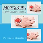 Money and Your Health: Mastering the Balance Between Money and Health | Patrick Bunker