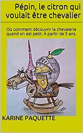P pin le citron qui voulait tre chevalier o comment d couvrir la chevalerie quand on est - Quand cueillir les citrons ...