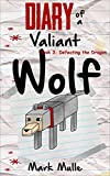 Diary of a Valiant Wolf (Book 3): Defeating the Dragon (An Unofficial Minecraft Book for Kids Ages 9 - 12 (Preteen)