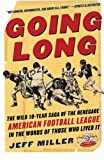 Going Long : The Wild Ten Year Saga of the Renegade American Football League in the Words of Those Who Lived It