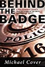Behind the Badge, A Policeman's Legacy: True life stories of the gritty underbelly of society