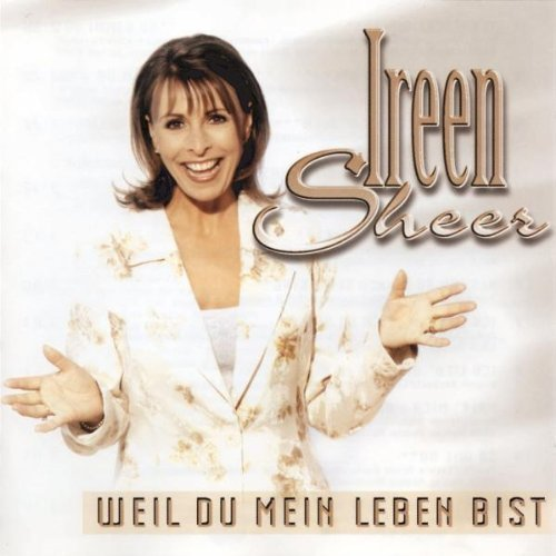 Ireen Sheer - Weil Du Mein Leben Bist By Ireen Sheer - Zortam Music