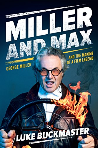 Miller and Max: George Miller and the Making of a Film Legend (One Direction On The Road)