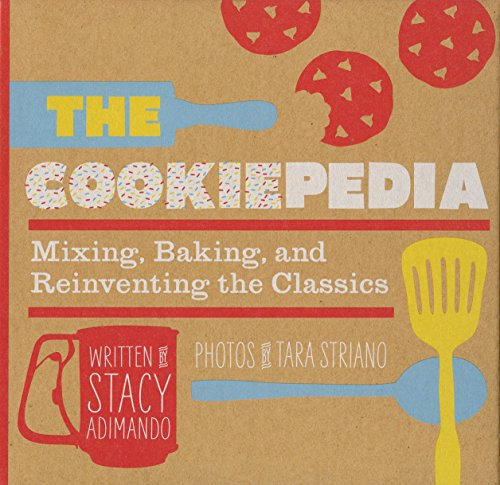 The Cookiepedia: Mixing Baking, and Reinventing the Classics by Stacy Adimando