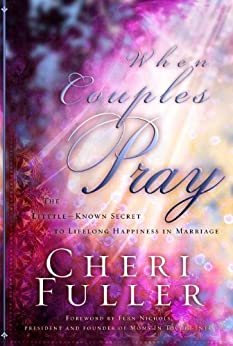 When Couples Pray: The Little Known Secret to Lifelong Happiness in Marriage by [Fuller, Cheri]