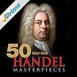 50 Must-Have Handel Masterpieces