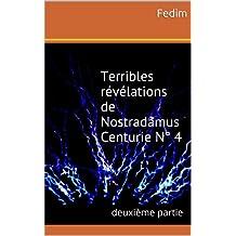 Terribles révélations de Nostradamus   Centurie N° 4 (deuxième partie) (Les 7 sceaux de l'Apocalypse t. 5) (French Edition)