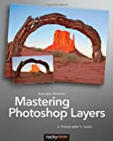 Mastering Photoshop Layers : A Photographer's Guide, Gulbins, Juergen, 1937538273