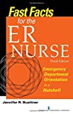 Fast Facts for the ER Nurse, Third Edition: Emergency Department Orientation in a Nutshell