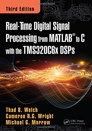 Real-Time Digital Signal Processing from MATLAB to C with the TMS320C6x DSPs, Third Edition, by Thad B. Welch, Cameron H.G. Wright, Michae