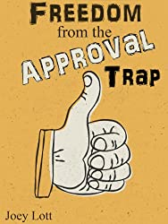 Freedom from the Approval Trap: End the Enslavement to Others' Opinions and Live YOUR Life (English Edition)