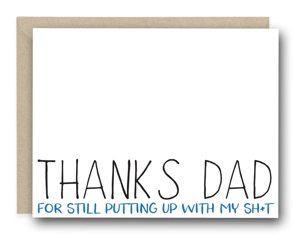 Funny Father's Day Greeting Card - Thanks Dad For Still Putting Up With My Sh*t