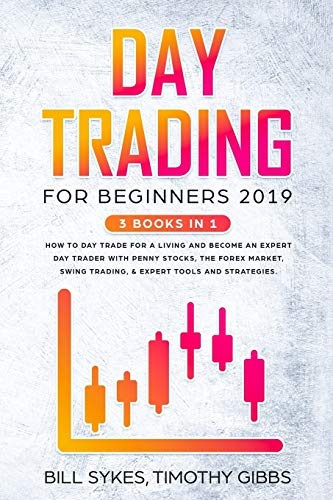 Day Trading for Beginners 2019: 3 BOOKS IN 1 – How to Day Trade for a Living and Become an Expert Day Trader With Penny…