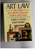 Art Law : The Guide for Collectors, Investors, Dealers, and Artists, Lerner, Ralph E. and Bresler, Judith, 0872240002