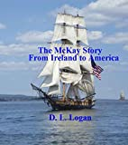 The McKay Story: From Ireland to Western Pennsylvania (Logan and Related Families Book 2)
