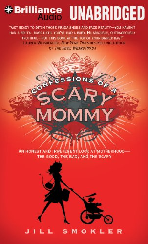Confessions of a Scary Mommy: An Honest and Irreverent Look at Motherhood - The Good, The Bad, and the Scary by Brand: Brilliance Audio on CD Unabridged Lib Ed