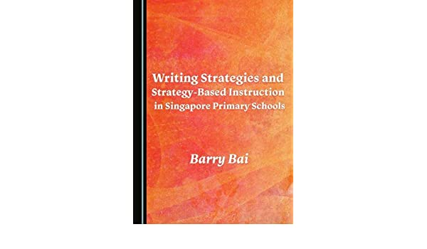 Writing Strategies And Strategy Based Instruction In Singapore