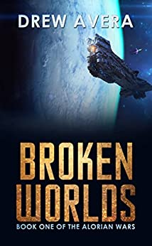 BROKEN WORLDS (THE ALORIAN WARS Book 1) by [Avera, Drew]