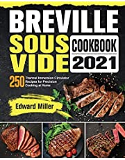 Breville Sous Vide Cookbook 2021: 250 Thermal Immersion Circulator Recipes for Precision Cooking at Home
