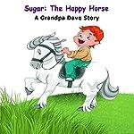 Sugar: The Happy Horse: A Grandpa Dave Story | Grandpa Dave