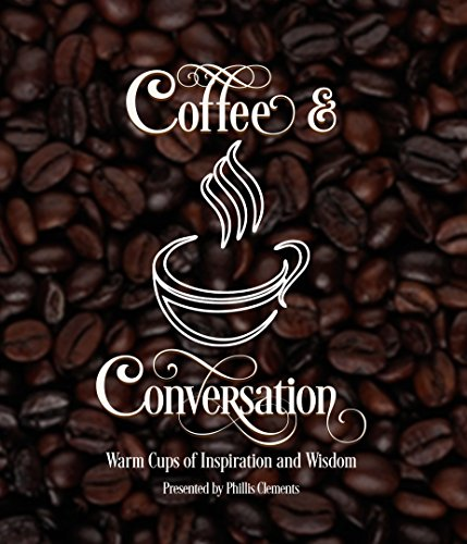 Coffee & Conversation: Warm Cups of Inspiration and Wisdom (Volume Book 1)