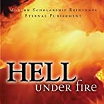Hell Under Fire: Modern Scholarship Reinvents Eternal Punishment | Robert A. Peterson (editor),Christopher W. Morgan (editor)