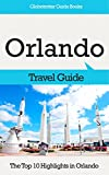Orlando Travel Guide: The Top 10 Highlights in Orlando (Globetrotter Guide Books)