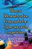 Obama Administration Proposals for Cybersecurity Legislation, Matthew N. Merlotte and Jody S. Simmons, 1621007596