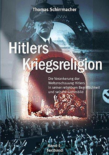 Hitlers Kriegsreligion: Die Verankerung der Weltanschauung Hitlers in seiner religiösen Begrifflichkeit und seinem Gottesbild