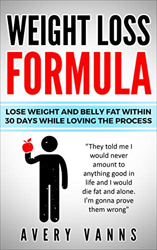Weight Loss (Weight Loss Formula): Lose Weight And Belly Fat Within 30 Days While Loving The Process (Good Diet To Lose Belly Fat Fast)